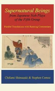 Supernatural Beings: From Japanese Noh Plays of the Fifth Group - Stephen B. Comee,Chifumi Shimazaki - cover