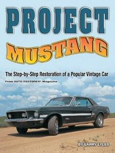 Project Mustang: The Step-by-Step Restoration of a Popular Vintage Car - Larry Lyles - cover