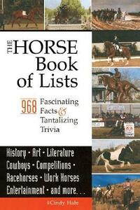 The Horse Book of Lists: 968 Fascinating Facts & Tantalizing Trivia - Cindy Hale - cover