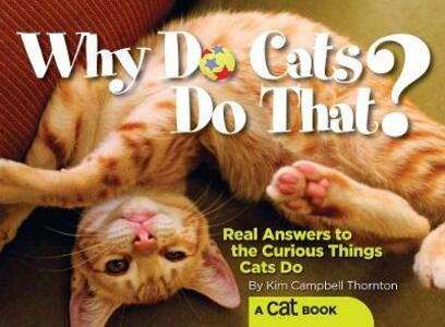 Why Do Cats Do That?: Real Answers to the Curious Things Cats Do? - Kim Campbell Thornton - cover