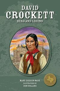 David Crockett: Hero and Legend - Mary Dodson Wade,Don Collins - cover