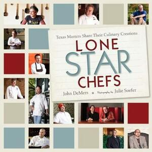 Lone Star Chefs: 13 Texas Masters Share Their Culinary Creations - John DeMers,Julie Soefer - cover