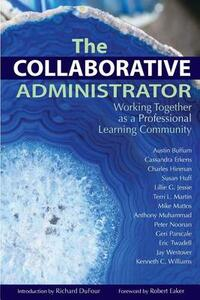 The Collaborative Administrator: Working Together as a Professional Learning Community - Austin Buffum,Cassandra Erkens - cover