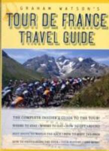 Graham Watson's Tour de France Travel Guide: The Complete Insider's Guide to the Tour! - Graham Watson - cover