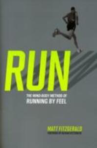 RUN: The Mind-Body Method of Running by Feel - Matt Fitzgerald - cover