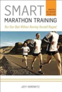 Smart Marathon Training: Run Your Best Without Running Yourself Ragged - Jeff Horowitz - cover