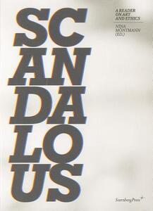 Scandalous - a Reader on Art and Ethics - Annette Krauss,Nina Montmann - cover
