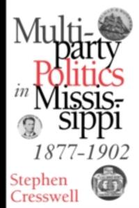 Multiparty Politics in Mississippi, 1877-1902 - Stephen Cresswell - cover