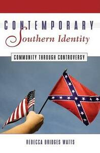 Contemporary Southern Identity: Community through Controversy - Rebecca Bridges Watts - cover