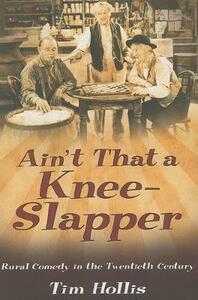 Ain't That a Knee-Slapper: Rural Comedy in the Twentieth Century - Tim Hollis - cover