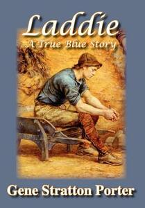 Laddie, A True Blue Story - Gene, Stratton Porter - cover