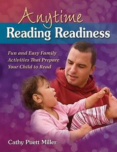 Anytime Reading Readiness: Fun and Easy Family Activities That Prepare Your Child to Read - Cathy Puett Miller - cover