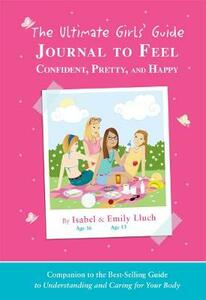 The Ultimate Girls' Guide Journal to Feel Confident, Pretty and Happy - Isabel B. Lluch - cover