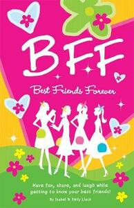 B.F.F. Best Friends Forever: Have Fun, Laugh, and Share While Getting to Know Your Best Friends! - Isabel B. Lluch - cover