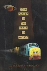 Your Father on the Train of Ghosts - John Gallaher,G. C. Waldrep - cover
