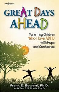 Great Days Ahead: Parenting Children Who Have ADHD with Hope and Confidence - Frank E. Bowers,Tara R. S Borsh - cover