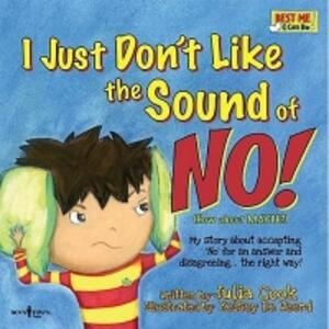 I Just Don't Like the Sound of No!: My Story About Accepting 'No' for an Answer and Disagreeing . . . the Right Way! - Julia Cook - cover