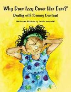 Why Does Izzy Cover Her Ears?: Dealing with Sensory Overload - Jennifer Veenendall - cover