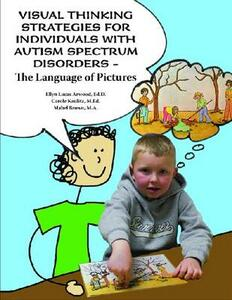 Visual Thinking Strategies for Individuals with Autism Spectrum Disorders: The Language of Pictures - Ellyn Lucas Arwood,Carole Kaulitz,Mabel Brown - cover