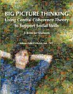 Big Picture Thinking: Using Central Coherence Theory to Support Social Skills - A Book for Students - Aileen Zeitz Collucci - cover