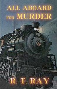All Aboard for Murder - R T Ray - cover