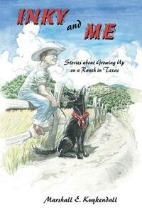 Inky and Me: Stories about Growing Up on a Ranch in Texas - Marshall Kuykendall - cover