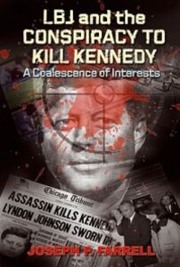Libro in inglese LBJ & the Conspiracy to Kill Kennedy: A Coalescence of Interests  - Joseph P. Farrell