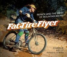 Fat Tire Flyer: Repack and the Birth of Mountain Biking - Charlie Kelly - cover
