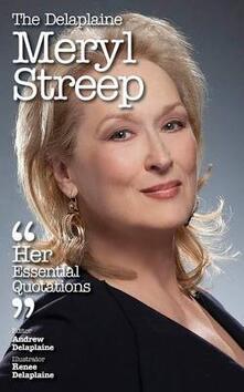 The Delaplaine Meryl Streep - Her Essential Quotations - Andrew Delaplaine - cover