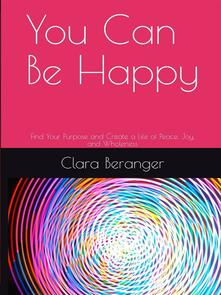 You Can Be Happy: Find Your Purpose and Create a Life of Peace, Joy, and Wholeness