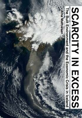 Scarcity in excess. The built environment and the economics crisis in Iceland