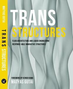 Trans structures. Fluid architecture and liquid engineering. Response-ableinnovative structures - Matyas Gutai - copertina