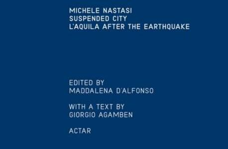 Suspended city: l'Aquila after the earthquake - Michele Nastasi - copertina