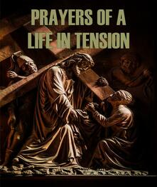 Prayers of a Life in Tension