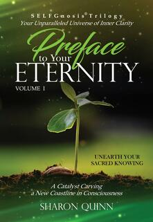 Preface to Your Eternity: Unearth Your Sacred Knowing: SELFGnosis® Trilogy
