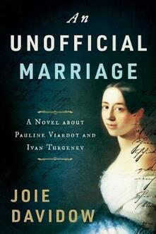 An Unofficial Marriage: A Novel about Pauline Viardot and Ivan Turgenev - Joie Davidow - cover