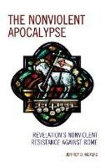 The Nonviolent Apocalypse: Revelation's Nonviolent Resistance Against Rome