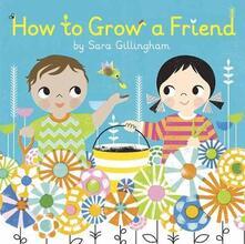 How to Grow a Friend - Sara Gillingham - cover