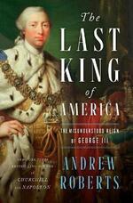 The Last King of America: The Misunderstood Reign of George III
