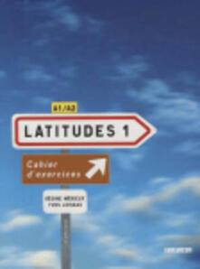 Latitudes. Cahier dexercices. Per le Scuole superiori. Con CD Audio. Vol. 1.pdf