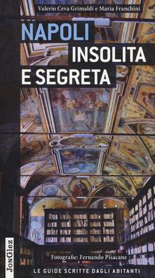 Napoli insolita e segreta - Valerio Ceva Grimaldi,Maria Franchini - copertina