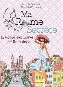 Ma Rome secrète. La Rome exclusive des Romaines - Manola Costanzi,Domitilla Petriaggi - copertina