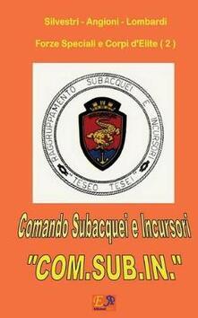 Comando subacquei e incursori «COM.SUB.IN.». Forze speciali e gruppu d'elite. Vol. 2 - Silvestri - Angioni - Lombardi - ebook