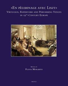 «En pèlerinage avec Liszt»: vituosos. Repertoire and performing venues in 19th-century Europe. Ediz. inglese, francese e spagnola - copertina