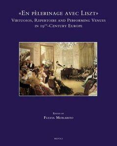 Libro «En pèlerinage avec Liszt»: vituosos. Repertoire and performing venues in 19th-century Europe. Ediz. inglese, francese e spagnola