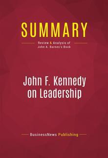 Summary: John F. Kennedy on Leadership