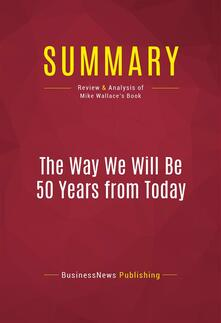 Summary: The Way We Will Be 50 Years from Today