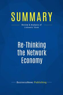 Summary: Re-Thinking the Network Economy