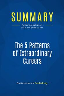 Summary: The 5 Patterns of Extraordinary Careers