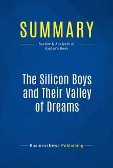 Summary: The Silicon Boys and Their Valley of Dreams